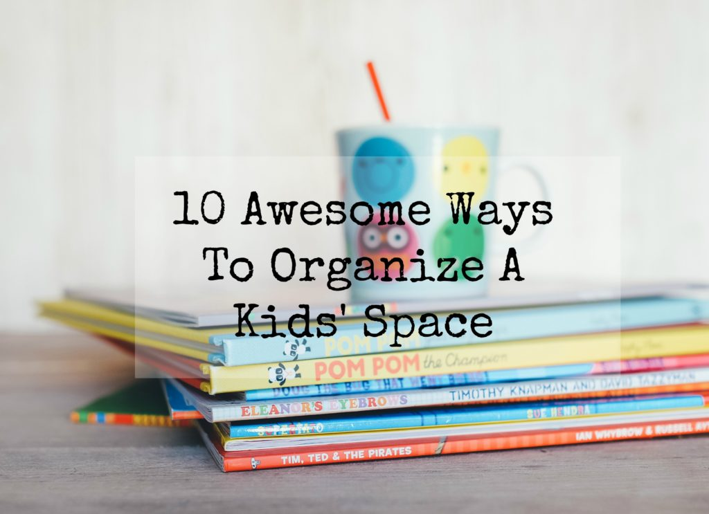 10-awesome-ways-to-organize-a-kids-space