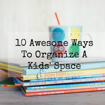 10 Awesome Ways To Organize A Kids' Space