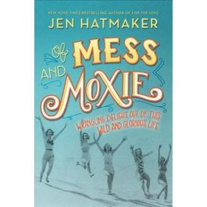 of-mess-and-moxie-jen-hatmaker