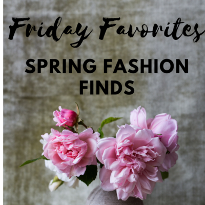 Friday Favorites – Spring Fashion Finds