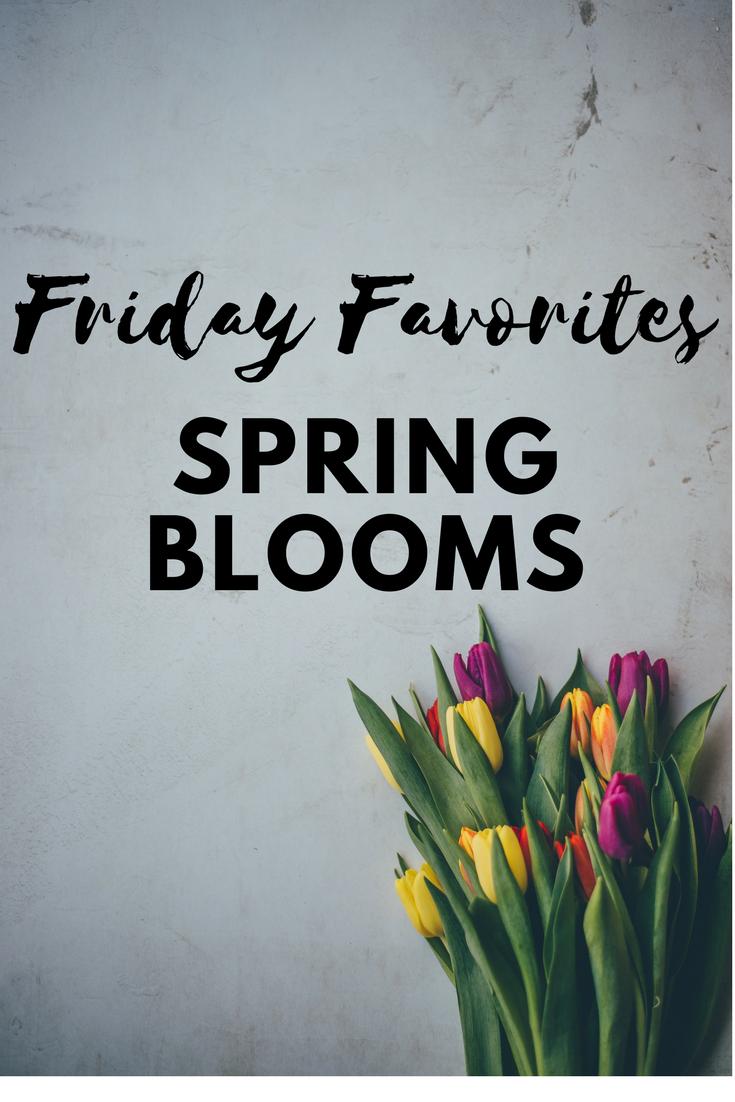 Friday Favorites – Spring Blooms