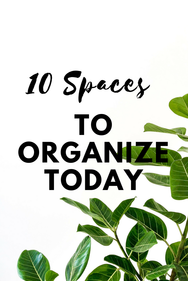 10 Spaces To Organize Today